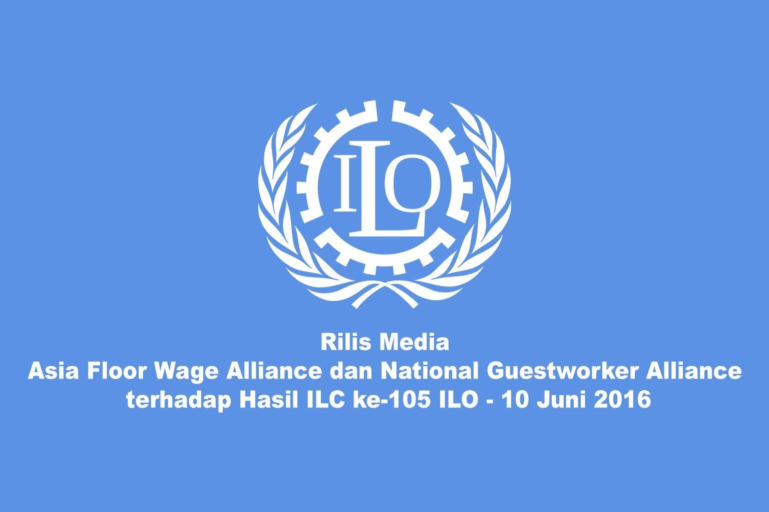 Rilis Media Asia Floor Wage Alliance dan National Guestworker Alliance terhadap Hasil ILC ke-105 ILO 10 Juni 2016