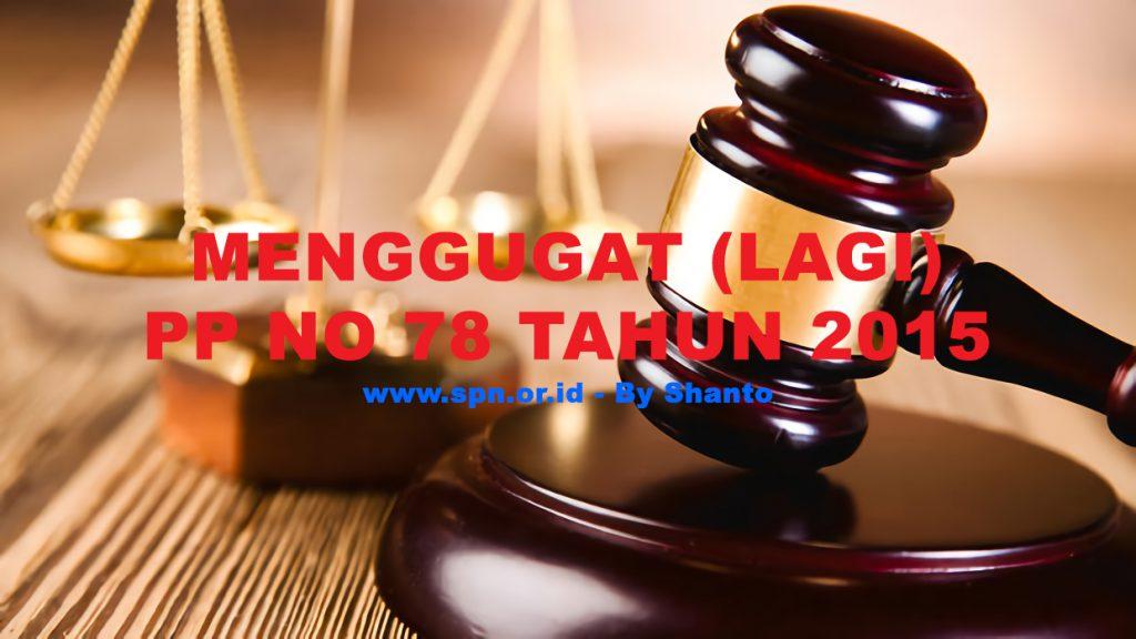 MENGGUGAT (LAGI) PP NO 78 TAHUN 2015