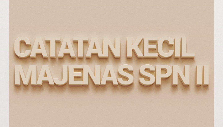CATATAN KECIL MAJENAS SPN II