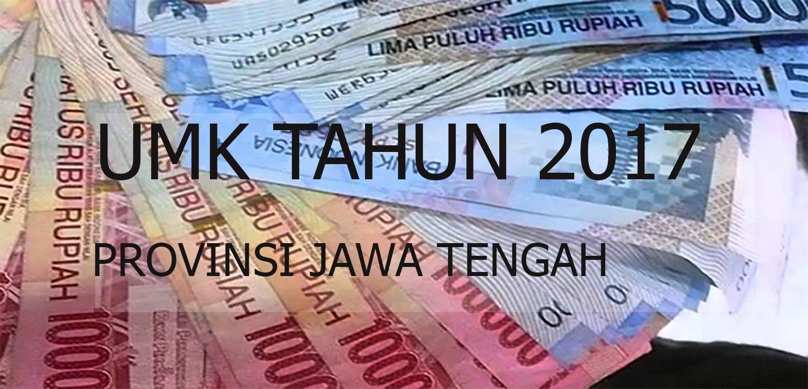 UMK PROVINSI JAWA TENGAH TAHUN 2017