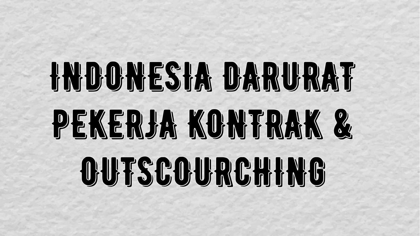 INDONESIA DARURAT PEKERJA KONTRAK & OUTSOURCING Oleh : Ari Hidayat, SE.(Aktivis Serikat Pekerja Nasional (SPN) Lamongan)(Alumni GmnI Lamongan)