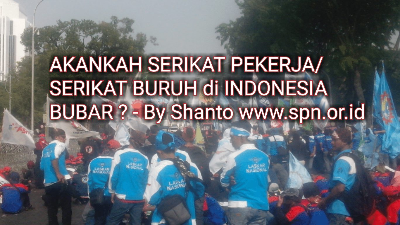 AKANKAH SERIKAT PEKERJA/SERIKAT BURUH di INDONESIA BUBAR?