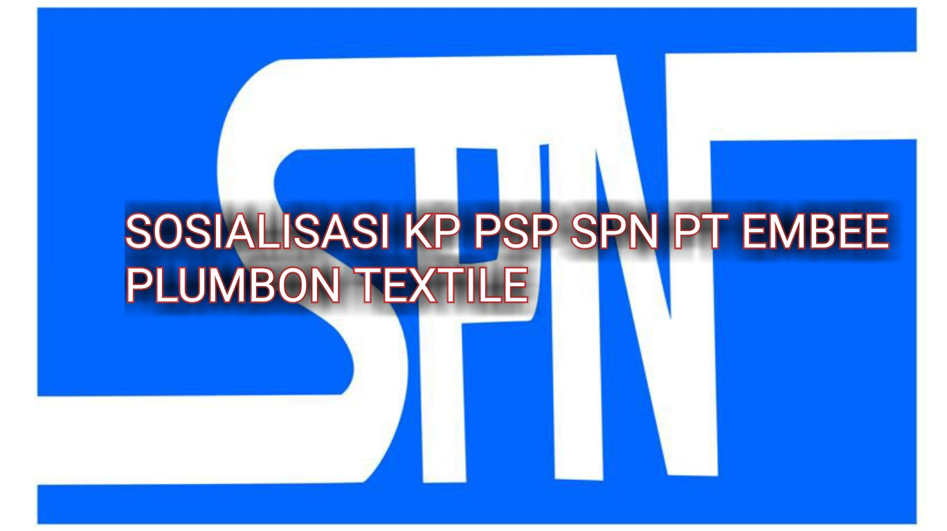 SOSIALISASI KP PSP SPN PT EMBEE PLUMBON TEXTILE