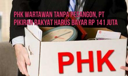 PHK WARTAWAN TANPA PESANGON, PT PIKIRAN RAKYAT HARUS BAYAR RP 141 JUTA