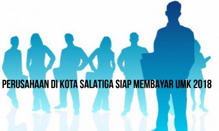 PERUSAHAAN DI KOTA SALATIGA SIAP MEMBAYAR UMK 2018