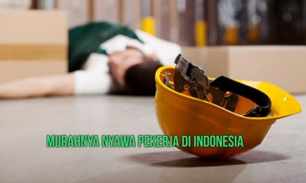 MURAHNYA NYAWA PEKERJA DI INDONESIA