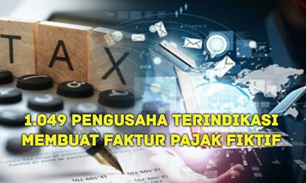 1.049 PENGUSAHA TERINDIKASI MEMBUAT FAKTUR PAJAK FIKTIF