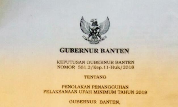 GUBERNUR BANTEN TOLAK 3 PERUSAHAAN LAKUKAN PENANGGUHAN UPAH MINIMUM 2018