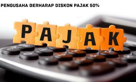 PENGUSAHA BERHARAP DISKON PAJAK 50%
