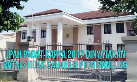 UPAH PADAT KARYA 2017 DINYATAKAN BATAL/TIDAK SAH OLEH PTUN BANDUNG