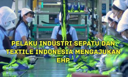 PELAKU INDUSTRI SEPATU DAN TEXTILE INDONESIA MENGAJUKAN EHP